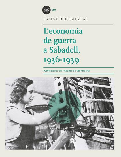 L´ECONOMIA DE GUERRA A SABADELL, 1936-1939