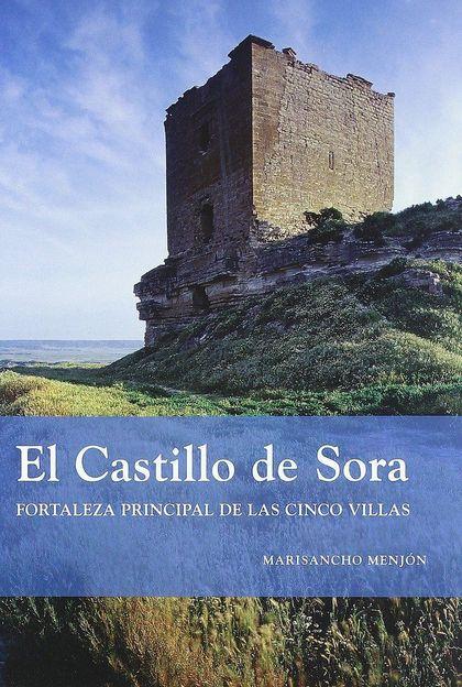 EL CASTILLO DE SORA : FORTALEZA PRINCIPAL DE LAS CINCO VILLAS