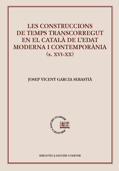 LES CONSTRUCCIONS DE TEMPS TRANSCORREGUT EN EL CATALÀ DE L´EDAT MODERNA I CONTEM.