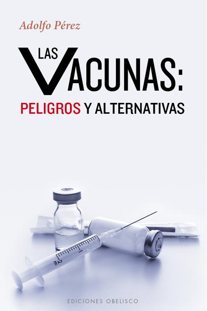 LAS VACUNAS: PELIGROS Y ALTERNATIVAS (DIGITAL).
