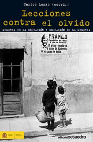 LECCIONES CONTRA EL OLVIDO : MEMORIA DE LA EDUCACIÓN Y EDUCACIÓN DE LA MEMORIA