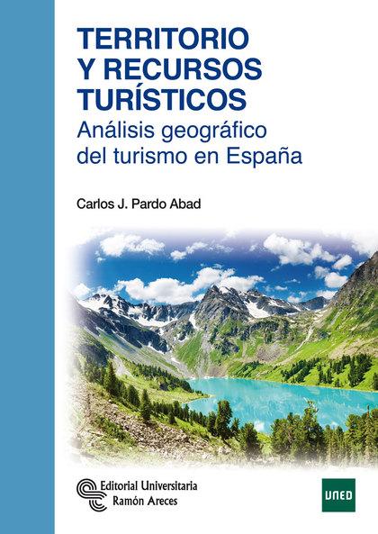 TERRITORIO Y RECURSOS TURÍSTICOS : ANÁLISIS GEOGRÁFICO DEL TURISMO EN ESPAÑA