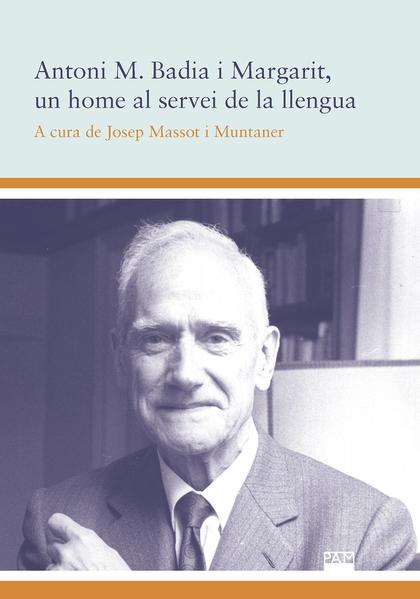 ANTONI M. BADIA I MARGARIT, UN HOME AL SERVEI DE LA LLENGUA.