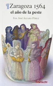 ZARAGOZA 1564 : EL AÑO DE LA PESTE.
