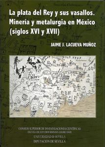 LA PLATA DEL REY Y SUS VASALLOS : MINERÍA Y METALURGIA EN MEXICO (SIGLOS XVI Y XVII)