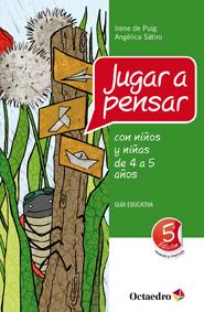 JUGAR A PENSAR CON NIÑOS Y NIÑAS DE 4 A 5 AÑOS : GUÍA EDUCATIVA