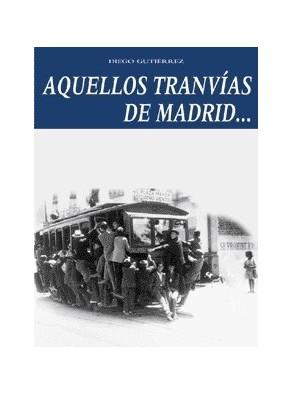 AQUELLOS TRANVÍAS DE MADRID--