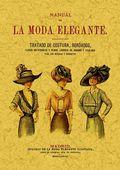 MANUAL DE LA MODA ELEGANTE : TRATADO DE COSTURA, BORDADOS, FLORES ARTIFICIALES Y DEMÁS LABORES