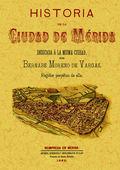 HISTORIA DE LA CIUDAD DE MÉRIDA : DEDICADA Á LA MISMA CIUDAD