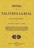 HISTORIA DE TALAVERA LA REAL : VILLA DE LA PROVINCIA DE BADAJOZ