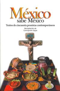 MÉXICO SABE A MÉXICO : TEXTOS DE CINCUENTA PROSISTAS CONTEMPORÁNEOS