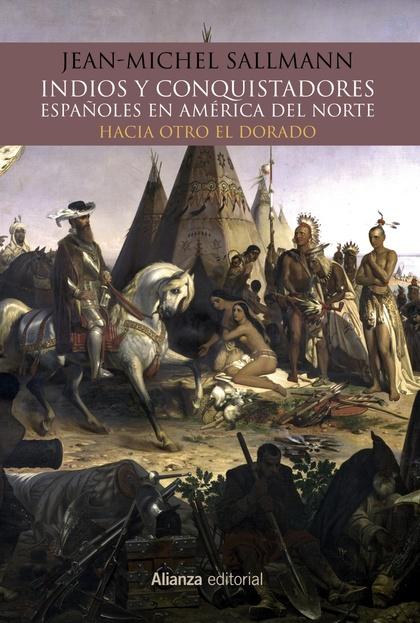 INDIOS Y CONQUISTADORES ESPAÑOLES EN AMÉRICA DEL NORTE.