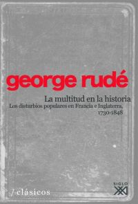 LA MULTITUD EN LA HISTORIA. LOS DISTURBIOS POPULARES EN FRANCIA E INGLATERRA, 1730-1848
