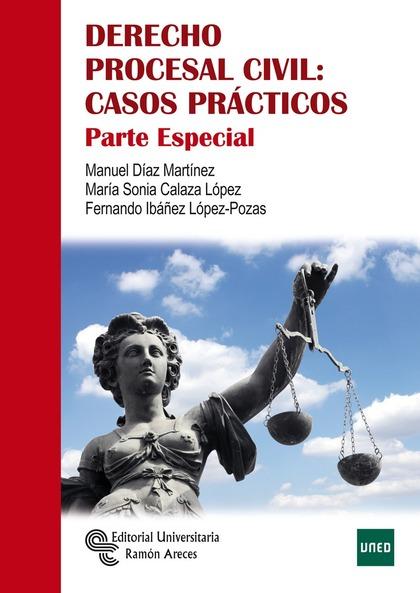 DERECHO PROCESAL CIVIL: CASOS PRÁCTICOS. PARTE ESPECIAL