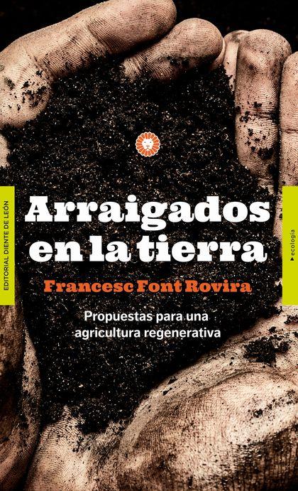 ARRAIGADOS EN LA TIERRA. PROPUESTAS PARA UNA AGRICULTURA REGENERATIVA