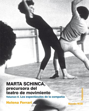 MARTA SCHINCA. PRECURSORA DEL TEATRO DE MOVIMIENTO. VOLUMEN II. LOS ESPECTÁCULOS DE LA COMPAÑÍA