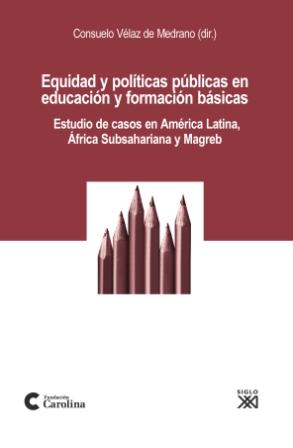 EQUIDAD Y POLÍTICAS PÚBLICAS EN EDUCACIÓN Y FORMACIÓN BÁSICAS : ESTUDIO DE CASOS EN AMÉRICA LAT