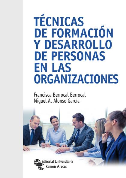 TÉCNICAS DE FORMACIÓN Y DESARROLLO DE PERSONAS EN LAS ORGANIZACIONES