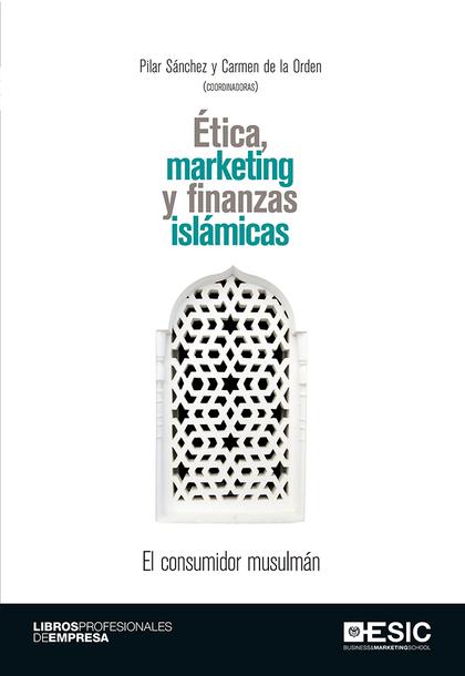 ÉTICA, MARKETING Y FINANZAS ISLÁMICAS. EL CONSUMIDOR MUSULMÁN