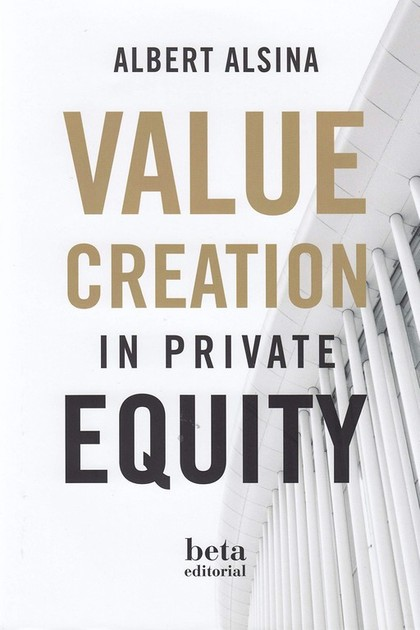 VALUE CREATION IN PRIVATE EQUITY.