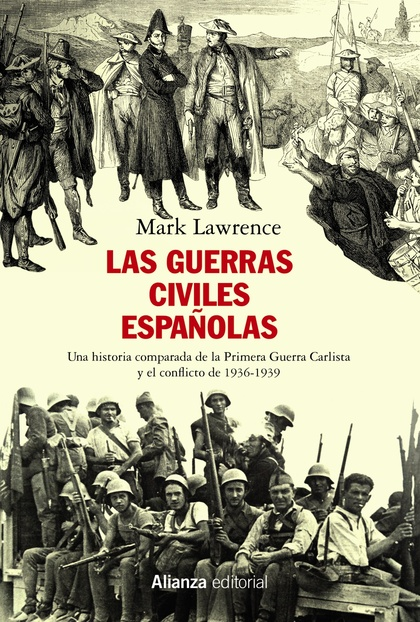 LAS GUERRAS CIVILES ESPAÑOLAS. UNA HISTORIA COMPARADA DE LA PRIMERA GUERRA CARLISTA Y EL CONFLI