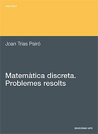 MATEMÀTICA DISCRETA. PROBLEMES RESOLTS