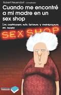 CUANDO ME ENCONTRÉ A MI MADRE EN UN SEX SHOP : LAS CONFESIONES MÁS ÍNTIMAS Y EMBARAZOSAS DEL MU