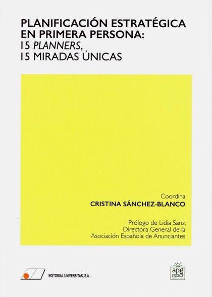 PLANIFICACIÓN ESTRATÉGICA EN PRIMERA PERSONA: 15 PLANNERS, 15 MIRADAS UNICAS.