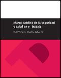 MARCO JURÍDICO DE LA SEGURIDAD Y SALUD EN EL TRABAJO 3ª EDICIÓN.