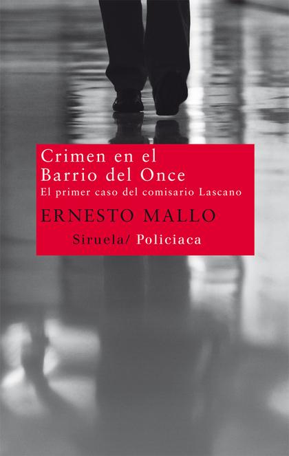 CRIMEN EN EL BARRIO DEL ONCE : EL PRIMER CASO DEL COMISARIO LASCANO