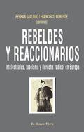 REBELDES Y REACCIONARIOS : INTELECTUALES, FASCISMO Y DERECHA RADICAL EN EUROPA, 1914-1956