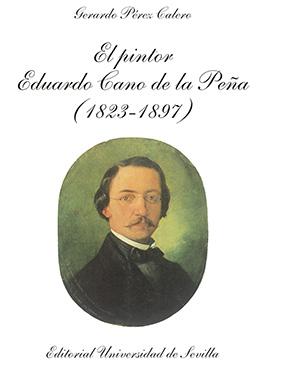 EL PINTOR EDUARDO CANO DE LA PEÑA (1823-1897).