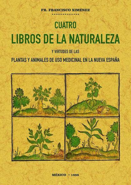 CUATRO LIBROS DE LA NATURALEZA Y VIRTUDES DE LAS PLANTAS Y ANIMALES DE USO COMER.