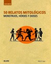50 RELATOS MITOLGICOS : MONSTRUOS, HROES Y DIOSES