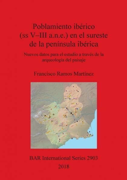 POBLAMIENTO IBÉRICO (SS V-III A.N.E.) EN EL SURESTE DE LA PENÍNSULA IBÉRICA. NUEVOS DATOS PARA