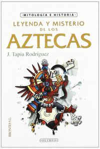 LEYENDA Y MISTERIO DE LOS AZTECAS