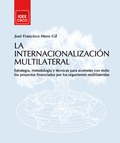 LA INTERNACIONALIZACIÓN MULTILATERAL : ESTRATEGIA, METODOLOGÍA Y TÉCNICAS PARA ACOMETER CON ÉXI
