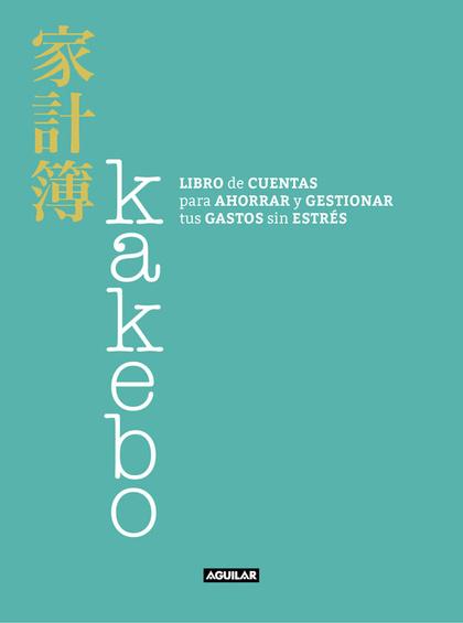 KAKEBO. LIBRO DE CUENTAS PARA AHORRAR Y GESTIONAR TUS GASTOS SIN ESTRÉS