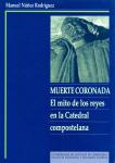 MUERTE CORONADA : EL MITO DE LOS REYES EN LA CATEDRAL COMPOSTELANA