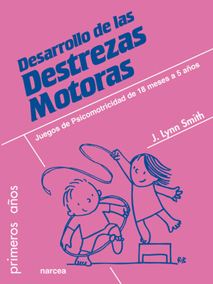 DESARROLLO DE LAS DESTREZAS MOTORAS : JUEGOS DE PSICOMOTRICIDAD DE 18 MESES A 5 AÑOS
