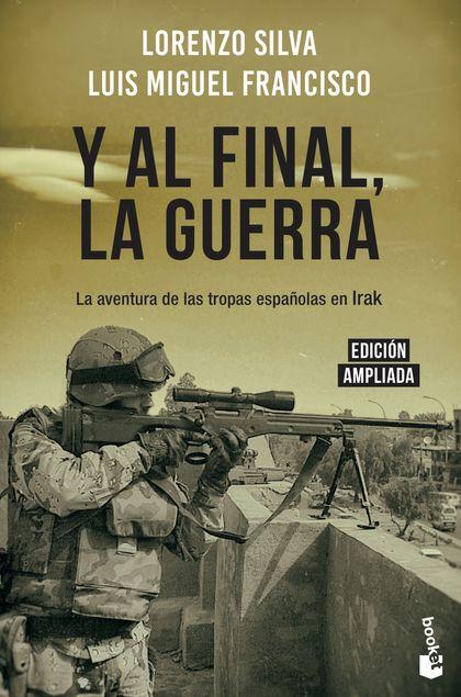 Y AL FINAL, LA GUERRA. LA AVENTURA DE LAS TROPAS ESPAÑOLAS EN IRAK