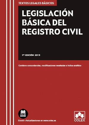 LEGISLACIÓN BÁSICA DEL REGISTRO CIVIL. CONTIENE CONCORDANCIAS, MODIFICACIONES RESALTADAS E ÍNDI