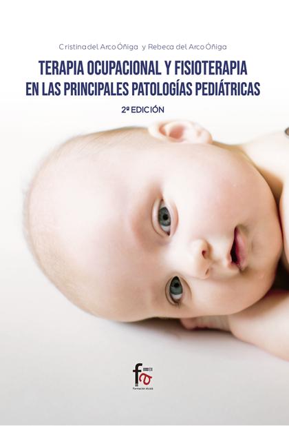 TERAPIA OCUPACIONAL Y FISIOTERAPIA EN LAS PRINCIPALES. PATOLOGÍAS PEDIÁTRICAS-2 EDICIÓN