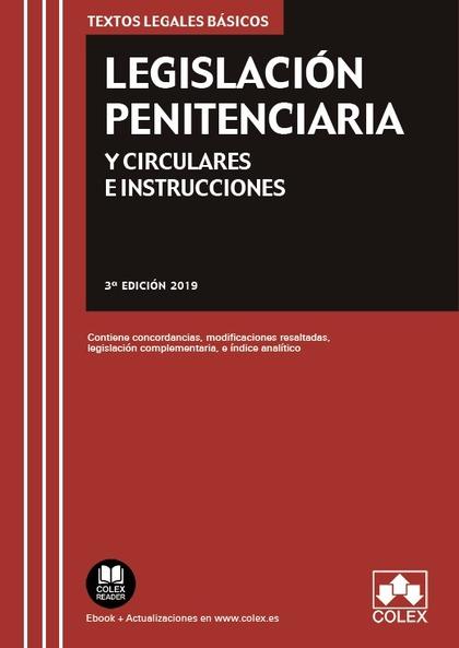 LEGISLACIÓN PENITENCIARIA Y CIRCULARES E INSTRUCCIONES. CONTIENE CONCORDANCIAS, MODIFICACIONES