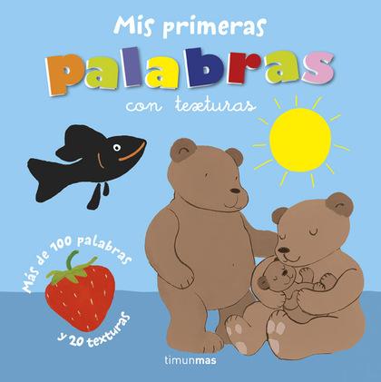 MIS PRIMERAS PALABRAS CON TEXTURAS. MÁS DE 100 PALABRAS Y 20 TEXTURAS