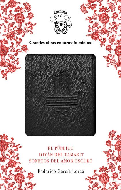 EL PÚBLICO, SONETOS DEL AMOR OSCURO Y DIVÁN DEL TAMARIT (CRISOLÍN 2017).