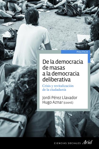 DE LA DEMOCRACIA DE MASAS A LA DEMOCRACIA DELIBERATIVA.