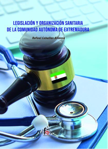 LEGISLACIÓN Y ORGANIZACIÓN SANITARIA DE LA COMUNIDAD AUTONOMA DE EXTREMADURA.