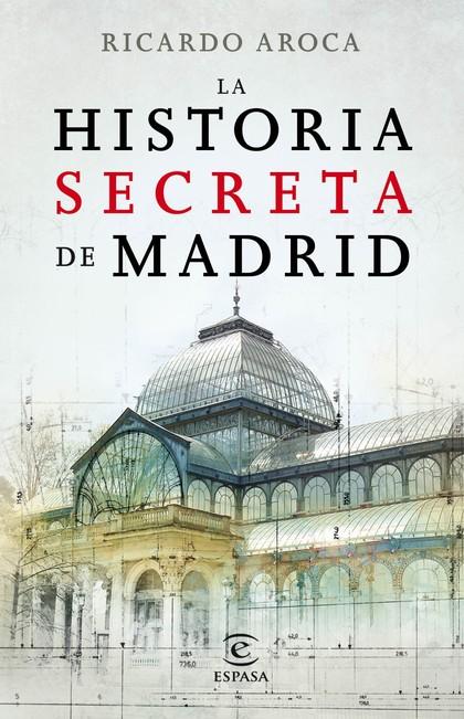 LA HISTORIA SECRETA DE MADRID Y SUS EDIFICIOS
