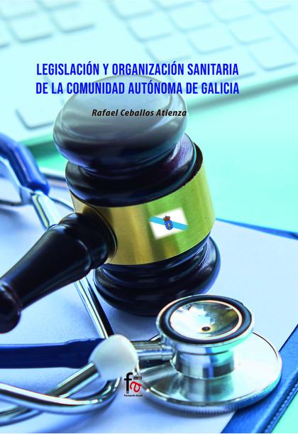 LEGISLACIÓN Y ORGANIZACIÓN SANITARIA DE LA COMUNIDAD AUTONOMA DE GALICIA.